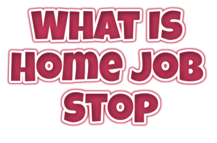 What Is Home Job Stop