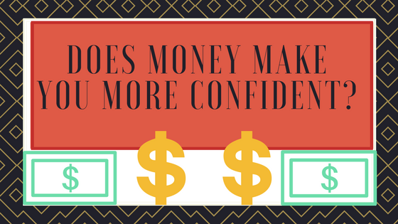 Does Money Make You More Confident