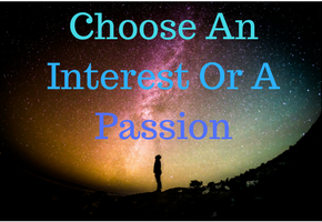 Choose An Interest Or A Passion