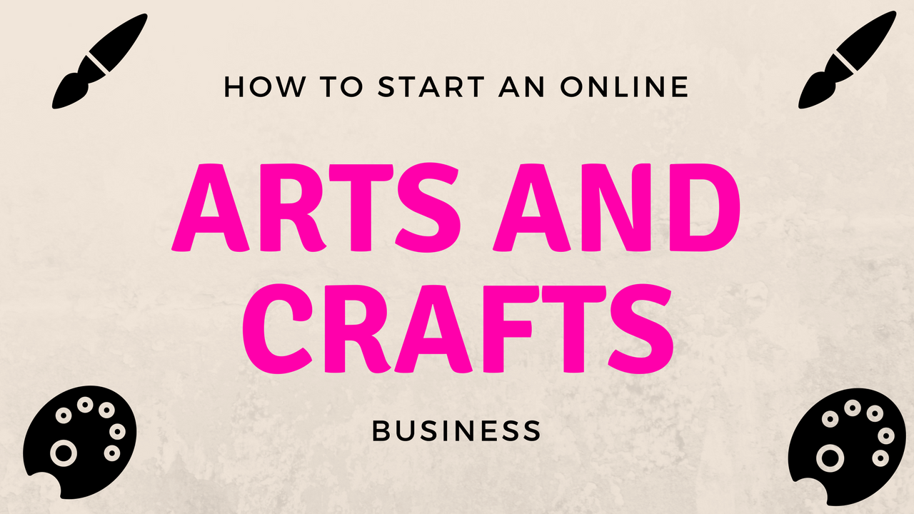 How To start an online arts and crafts business