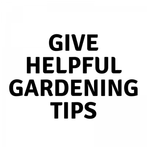 Give Helpful Gardening Tips