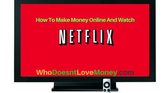 How To Make Money Online And Watch Netflix