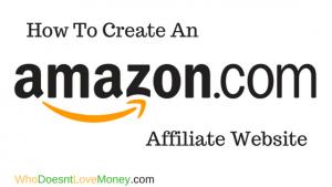 How To Create An Amazon Affiliate Website | WhoDoesntLoveMoney.com