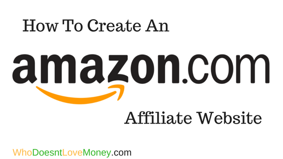 How To Create An Amazon Affiliate Website | WhoDoesntLoveMoney.com