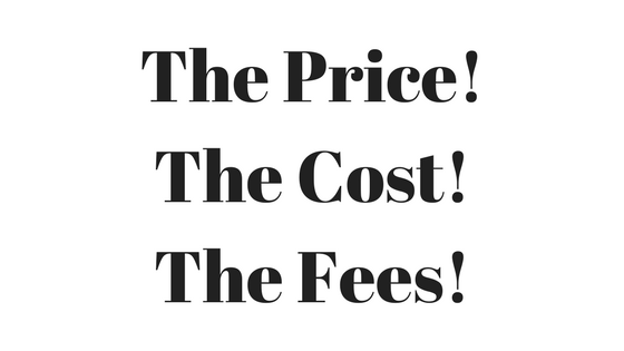 The Price!The Cost!The Fees!