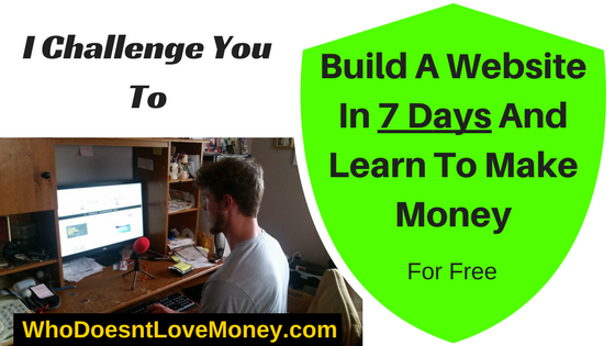 Build A Website In 7 Days And Learn To Make Money | WhoDoesntLoveMoney.com